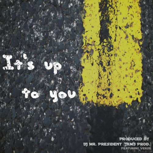 It's Up To You (prod. by DJ Mr. President)