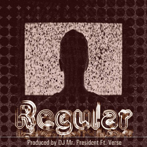 Regular (prod. by DJ Mr. President)